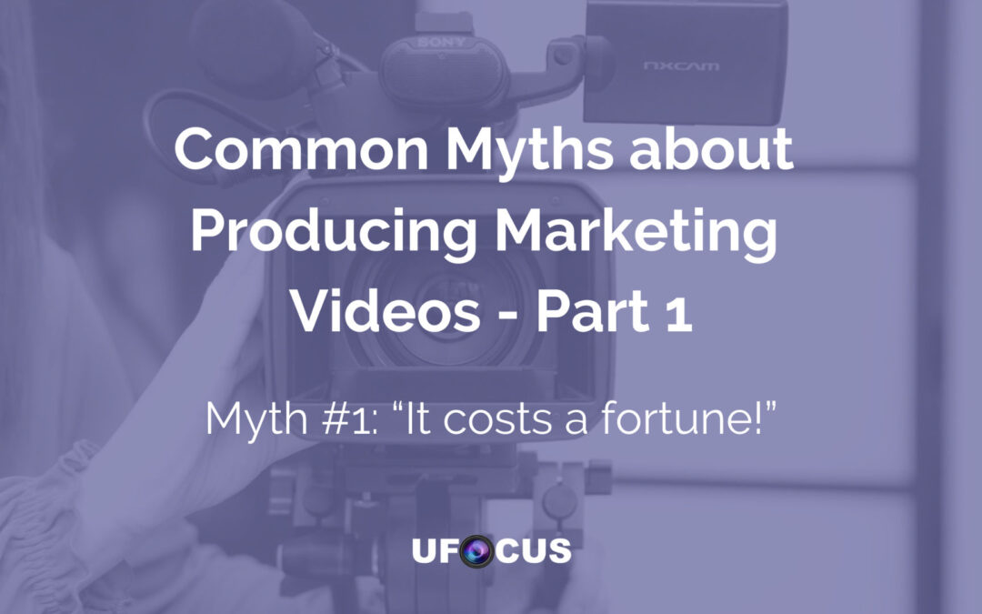 Common Myths about Producing Marketing Videos Part 1